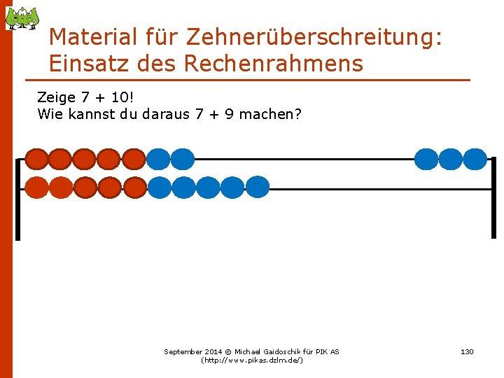 Material für Zehnerüberschreitung: Einsatz des Rechenrahmens Zeige 7 + 10! Wie kannst du daraus