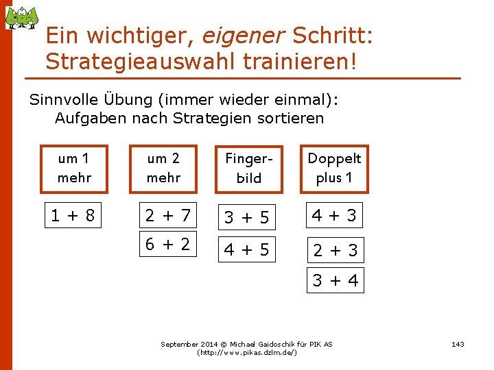 Ein wichtiger, eigener Schritt: Strategieauswahl trainieren! Sinnvolle Übung (immer wieder einmal): Aufgaben nach Strategien
