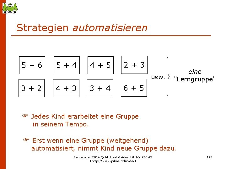 """Strategien automatisieren 5+6 5+4 4+5 2+3 usw. 3+2 4+3 3+4 eine """"Lerngruppe"""" 6+5 Jedes"""
