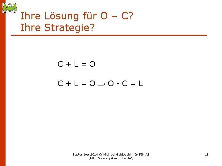 Ihre Lösung für O – C? Ihre Strategie? C+L=O O-C=L September 2014 © Michael