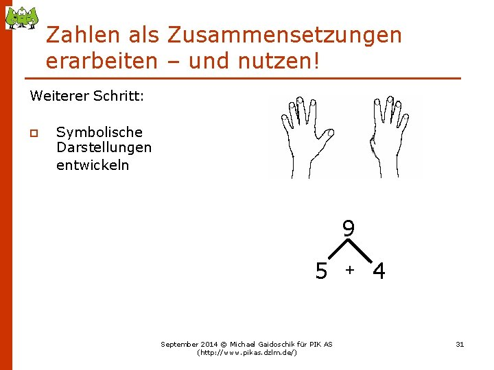 Zahlen als Zusammensetzungen erarbeiten – und nutzen! Weiterer Schritt: p Symbolische Darstellungen entwickeln 9