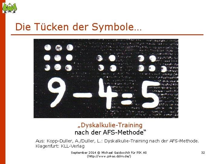 """Die Tücken der Symbole… """"Dyskalkulie-Training nach der AFS-Methode"""" Aus: Kopp-Duller, A. /Duller, L. :"""