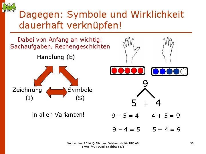 Dagegen: Symbole und Wirklichkeit dauerhaft verknüpfen! Dabei von Anfang an wichtig: Sachaufgaben, Rechengeschichten Handlung