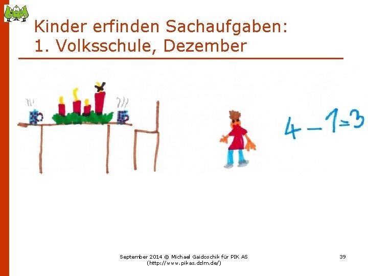 Kinder erfinden Sachaufgaben: 1. Volksschule, Dezember September 2014 © Michael Gaidoschik für PIK AS