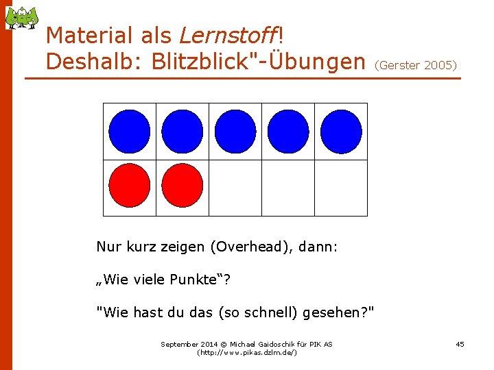 """Material als Lernstoff! Deshalb: Blitzblick""""-Übungen (Gerster 2005) Nur kurz zeigen (Overhead), dann: """"Wie viele"""