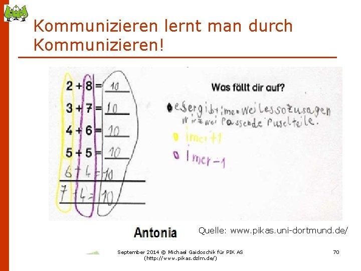 Kommunizieren lernt man durch Kommunizieren! Quelle: www. pikas. uni-dortmund. de/ September 2014 © Michael