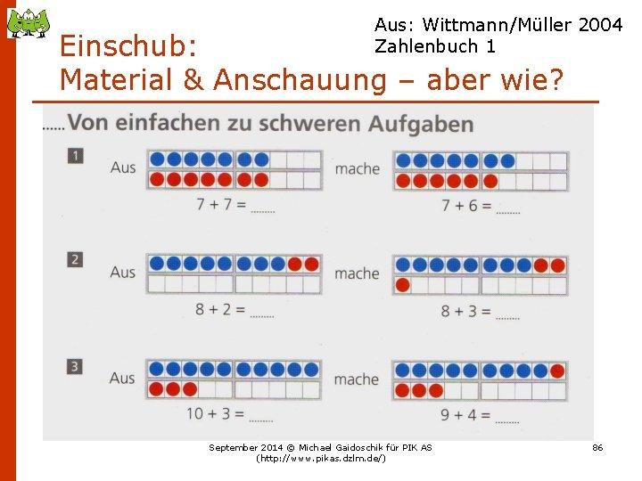 Aus: Wittmann/Müller 2004 Zahlenbuch 1 Einschub: Material & Anschauung – aber wie? September 2014
