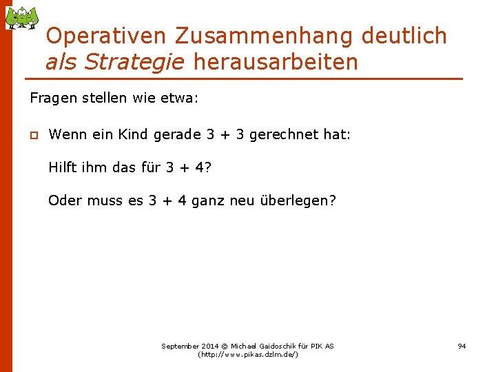 Operativen Zusammenhang deutlich als Strategie herausarbeiten Fragen stellen wie etwa: p Wenn ein Kind