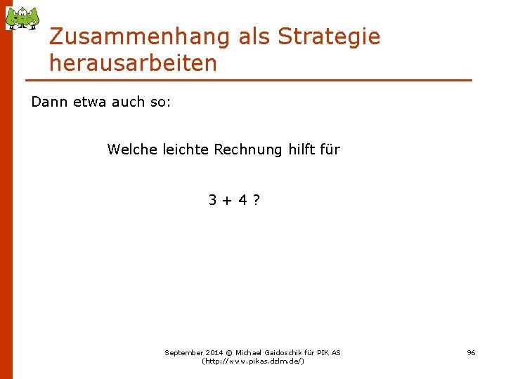 Zusammenhang als Strategie herausarbeiten Dann etwa auch so: Welche leichte Rechnung hilft für 3+4?
