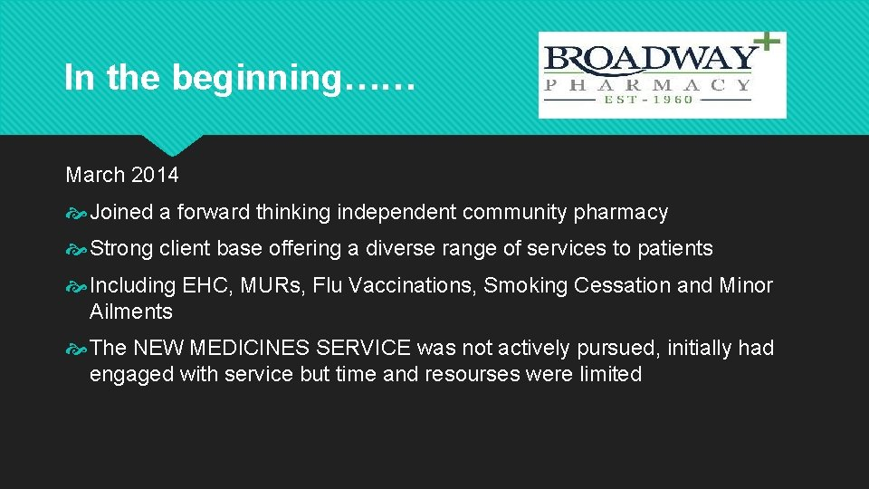 In the beginning…… March 2014 Joined a forward thinking independent community pharmacy Strong client
