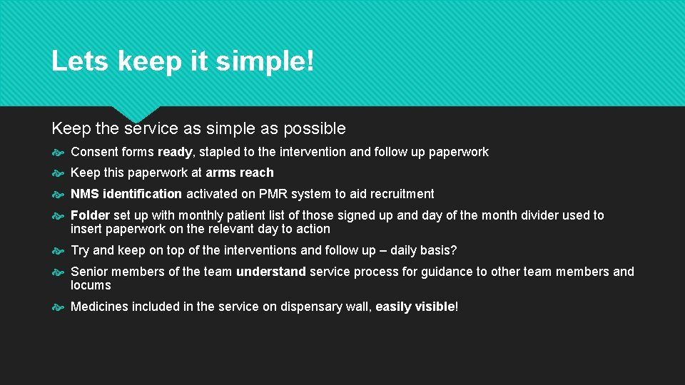 Lets keep it simple! Keep the service as simple as possible Consent forms ready,