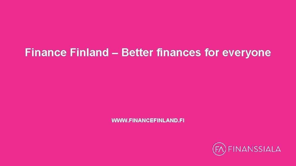 Finance Finland – Better finances for everyone WWW. FINANCEFINLAND. FI