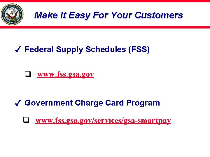 Make It Easy For Your Customers Federal Supply Schedules (FSS) www. fss. gsa. gov