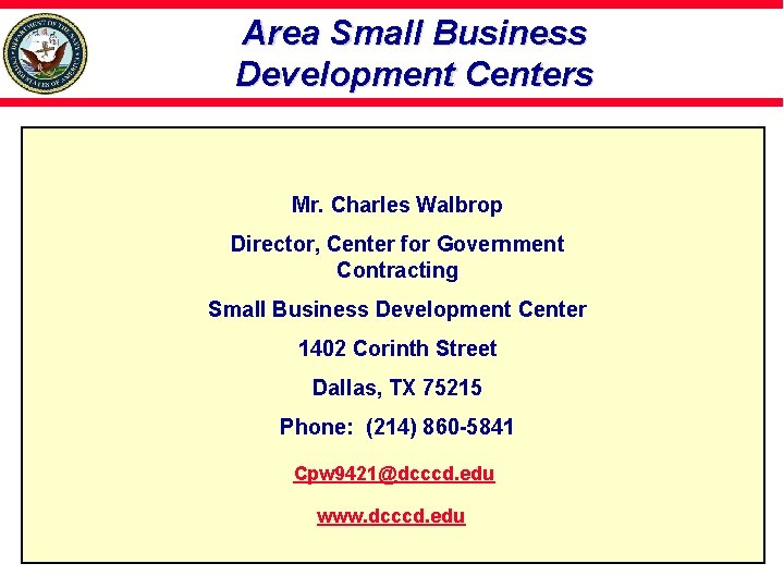 Area Small Business Development Centers Mr. Charles Walbrop Director, Center for Government Contracting Small