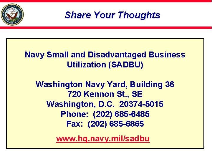 Share Your Thoughts Navy Small and Disadvantaged Business Utilization (SADBU) Washington Navy Yard, Building
