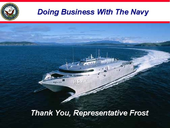 Doing Business With The Navy Thank You, Representative Frost
