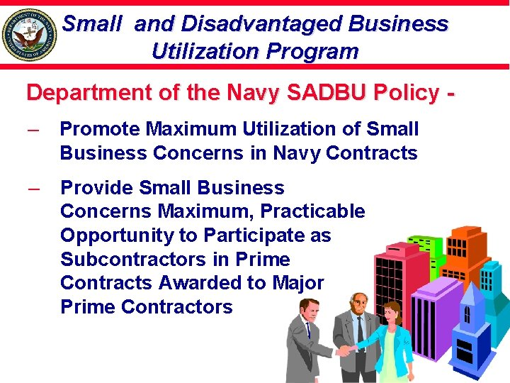 Small and Disadvantaged Business Utilization Program Department of the Navy SADBU Policy – Promote