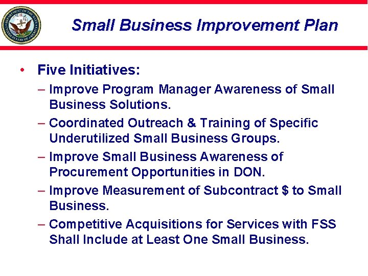 Small Business Improvement Plan • Five Initiatives: – Improve Program Manager Awareness of Small
