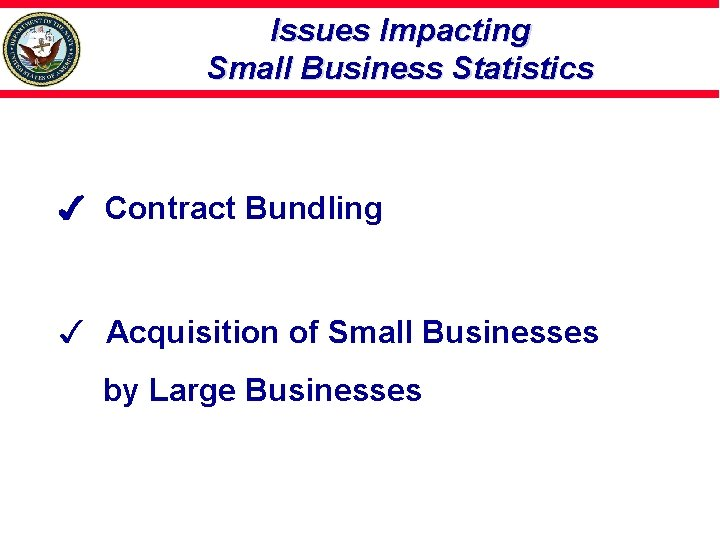 Issues Impacting Small Business Statistics Contract Bundling 3 Acquisition of Small Businesses by Large