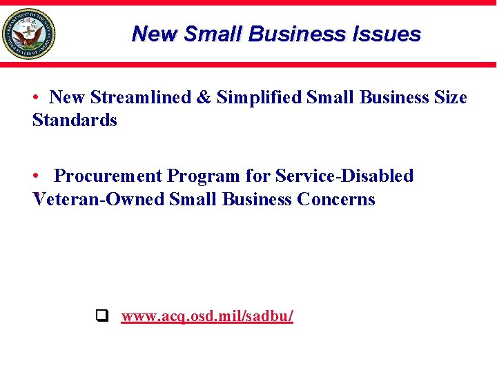 New Small Business Issues • New Streamlined & Simplified Small Business Size Standards •
