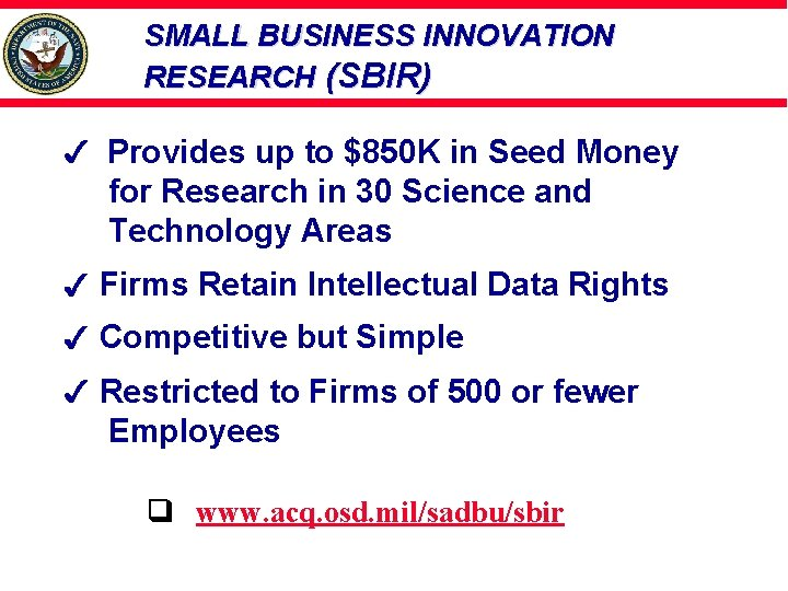 SMALL BUSINESS INNOVATION RESEARCH (SBIR) Provides up to $850 K in Seed Money for