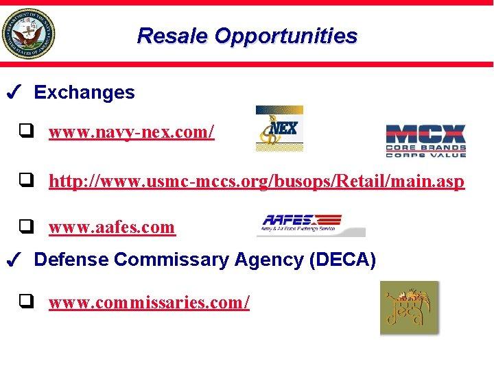 Resale Opportunities Exchanges www. navy-nex. com/ http: //www. usmc-mccs. org/busops/Retail/main. asp www. aafes. com