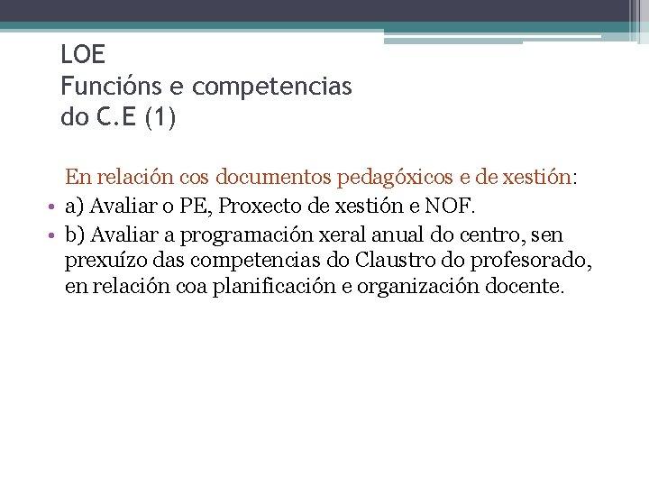 LOE Funcións e competencias do C. E (1) En relación cos documentos pedagóxicos e