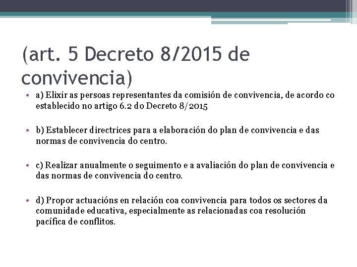 (art. 5 Decreto 8/2015 de convivencia) • a) Elixir as persoas representantes da comisión