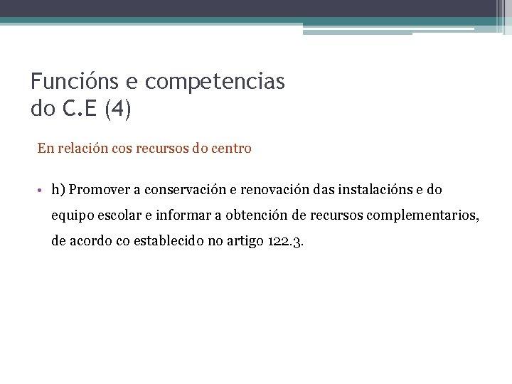 Funcións e competencias do C. E (4) En relación cos recursos do centro •