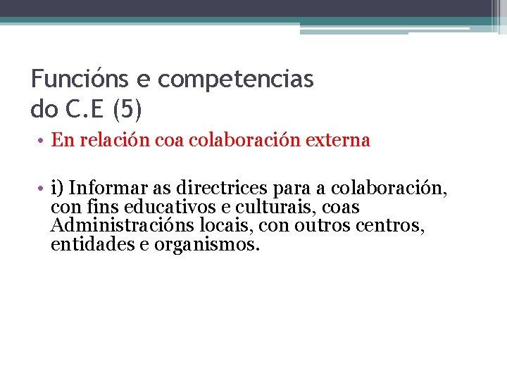 Funcións e competencias do C. E (5) • En relación coa colaboración externa •