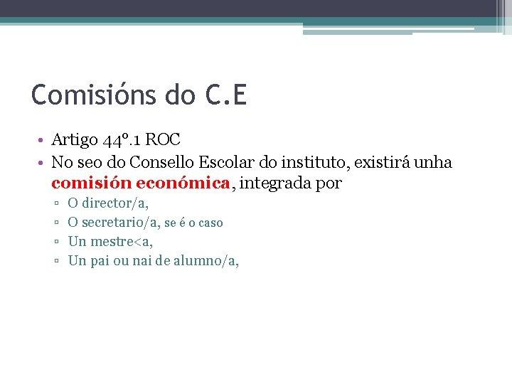 Comisións do C. E • Artigo 44°. 1 ROC • No seo do Consello