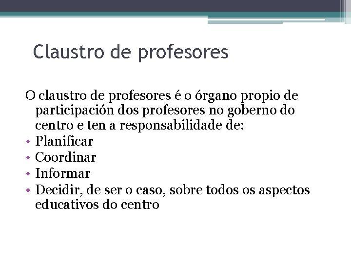 Claustro de profesores O claustro de profesores é o órgano propio de participación dos