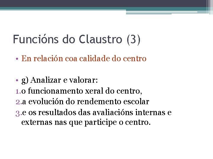 Funcións do Claustro (3) • En relación coa calidade do centro • g) Analizar