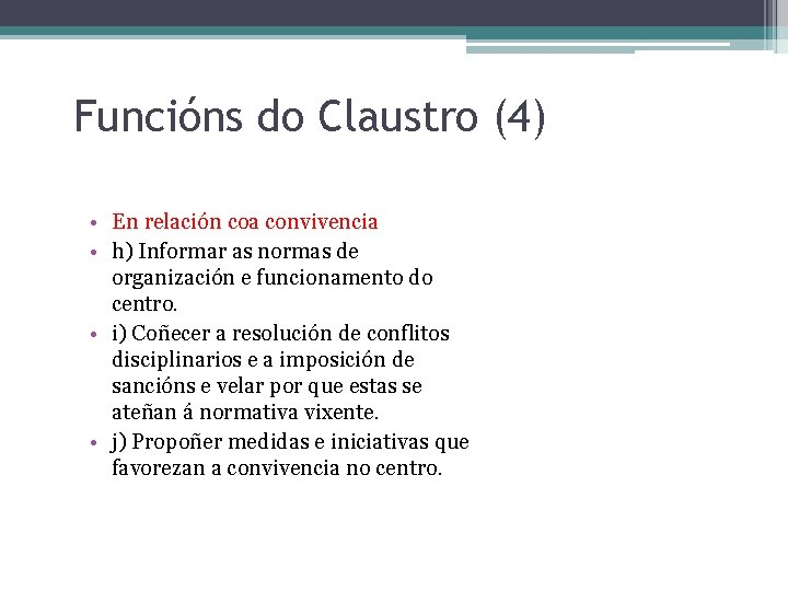 Funcións do Claustro (4) • En relación coa convivencia • h) Informar as normas