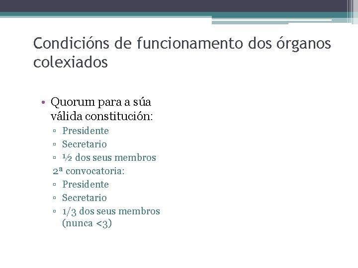 Condicións de funcionamento dos órganos colexiados • Quorum para a súa válida constitución: ▫