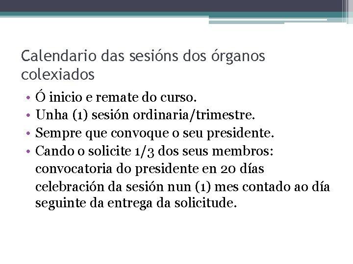 Calendario das sesións dos órganos colexiados • • Ó inicio e remate do curso.