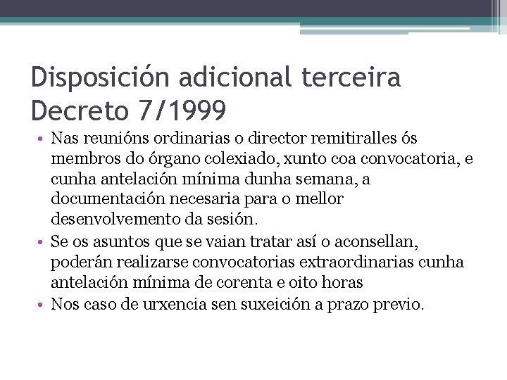 Disposición adicional terceira Decreto 7/1999 • Nas reunións ordinarias o director remitiralles ós membros