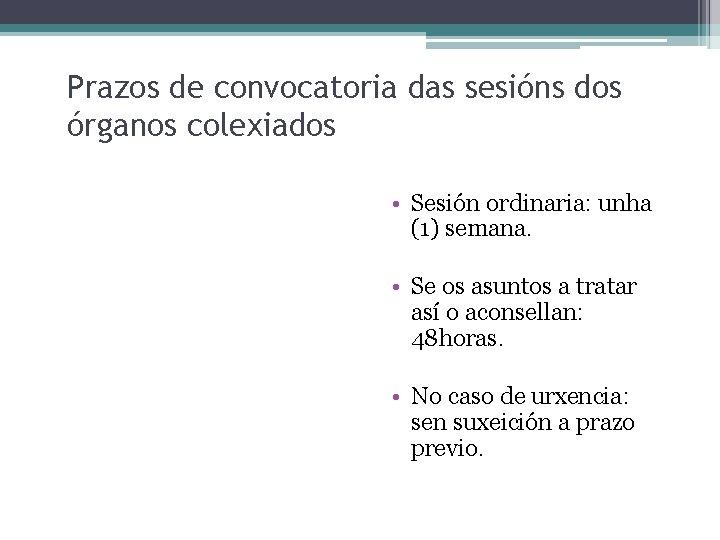 Prazos de convocatoria das sesións dos órganos colexiados • Sesión ordinaria: unha (1) semana.