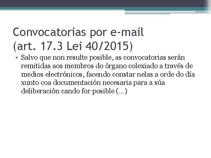 Convocatorias por e-mail (art. 17. 3 Lei 40/2015) • Salvo que non resulte posible,