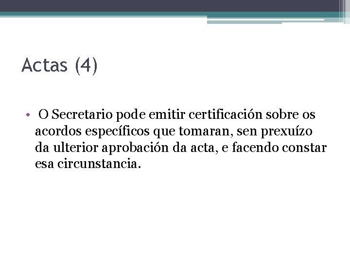 Actas (4) • O Secretario pode emitir certificación sobre os acordos específicos que tomaran,