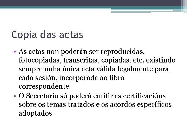 Copia das actas • As actas non poderán ser reproducidas, fotocopiadas, transcritas, copiadas, etc.