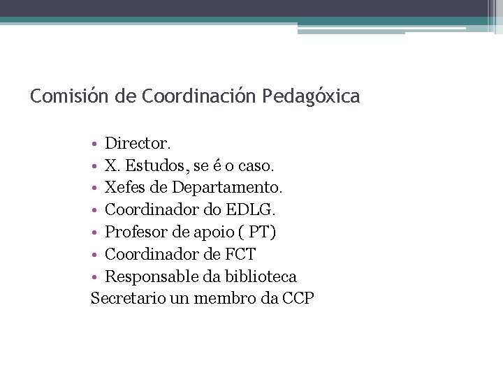 Comisión de Coordinación Pedagóxica • Director. • X. Estudos, se é o caso. •