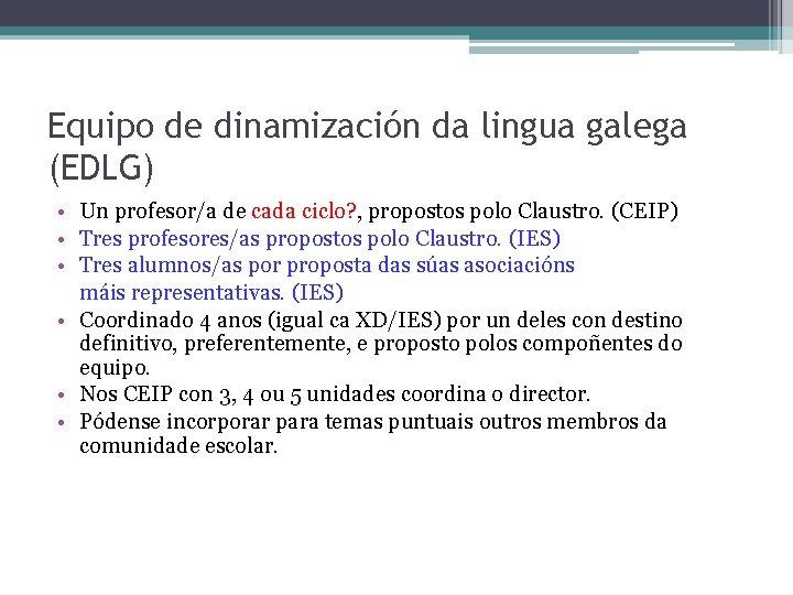 Equipo de dinamización da lingua galega (EDLG) • Un profesor/a de cada ciclo? ,