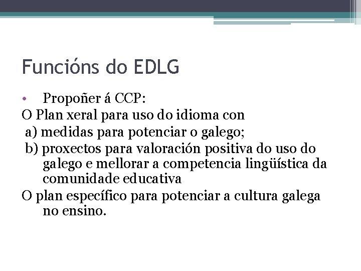Funcións do EDLG • Propoñer á CCP: O Plan xeral para uso do idioma