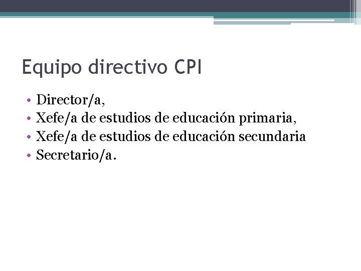 Equipo directivo CPI • • Director/a, Xefe/a de estudios de educación primaria, Xefe/a de