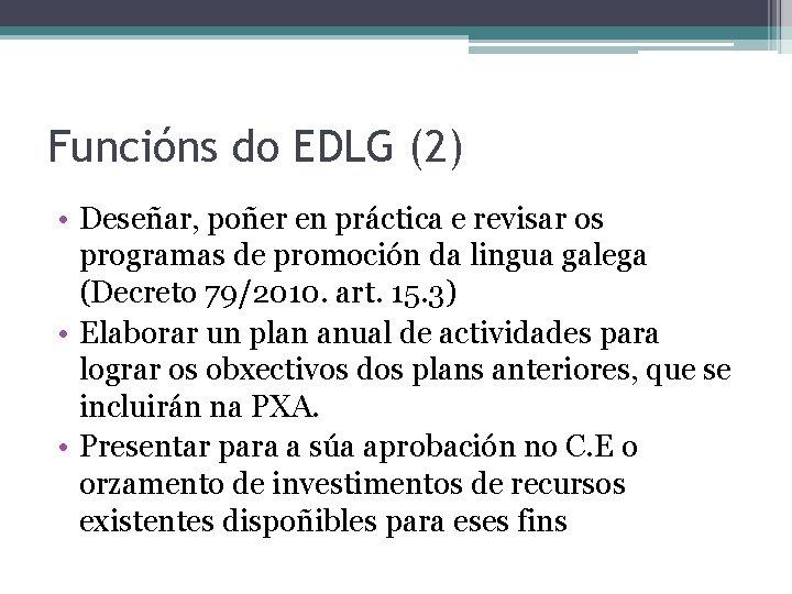 Funcións do EDLG (2) • Deseñar, poñer en práctica e revisar os programas de