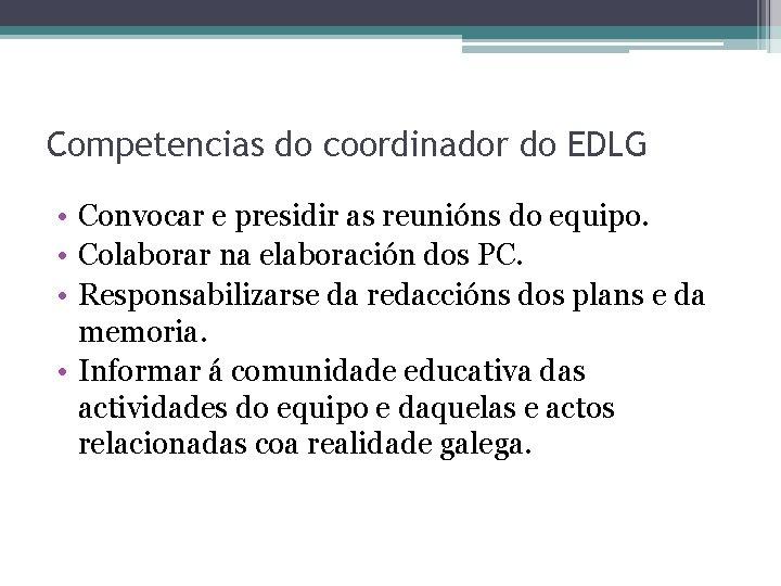 Competencias do coordinador do EDLG • Convocar e presidir as reunións do equipo. •