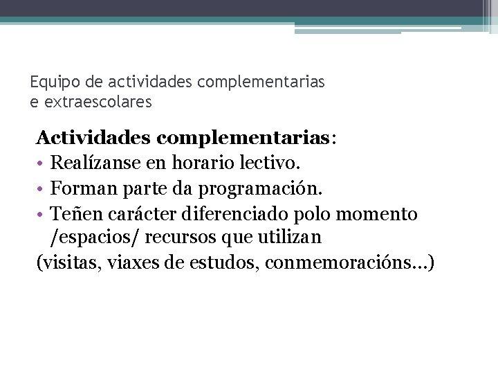 Equipo de actividades complementarias e extraescolares Actividades complementarias: • Realízanse en horario lectivo. •