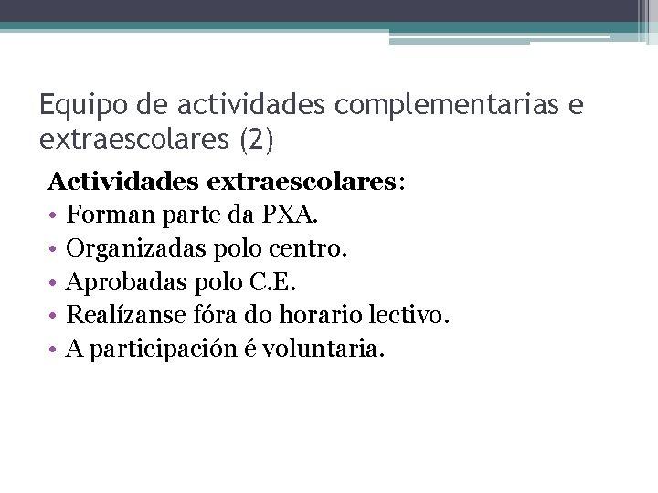 Equipo de actividades complementarias e extraescolares (2) Actividades extraescolares: • Forman parte da PXA.