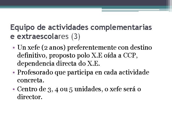 Equipo de actividades complementarias e extraescolares (3) • Un xefe (2 anos) preferentemente con
